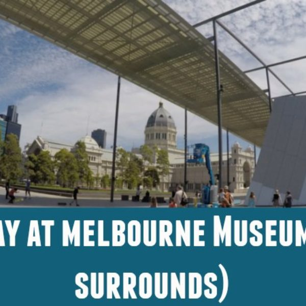 a day at melbourne museum and surrounds