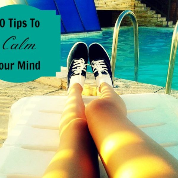 10 tips to calm your mind